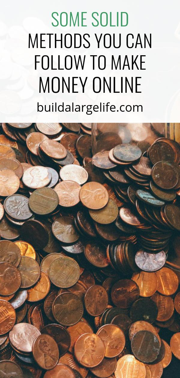 Some Solid Methods You Can Follow to Make Money Online
