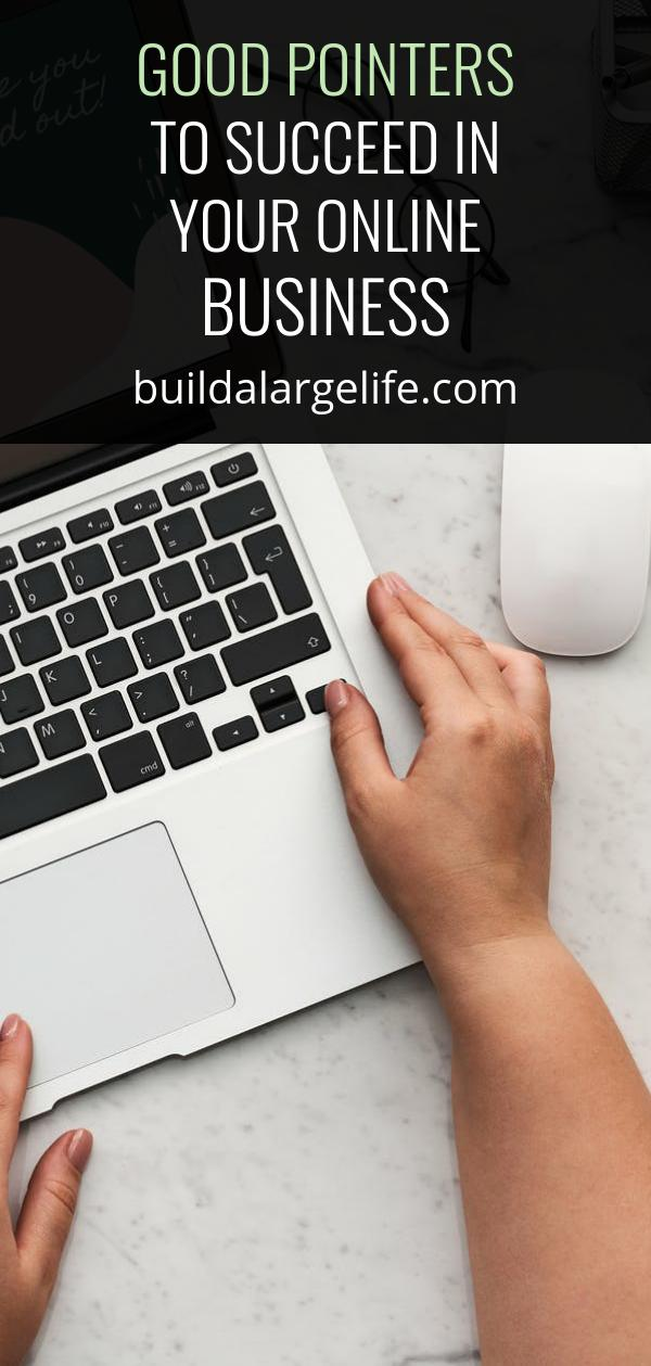Good Pointers To Succeed in Your Online Business