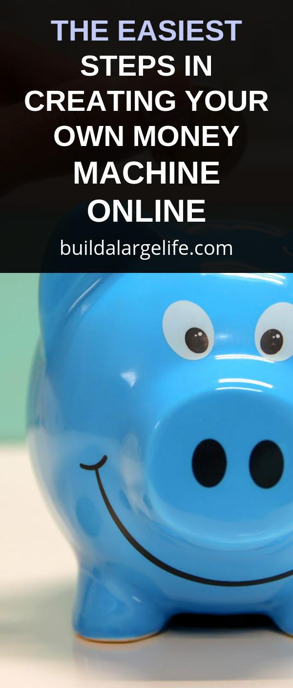 The Easiest Steps In Creating Your Own Money Machine Online